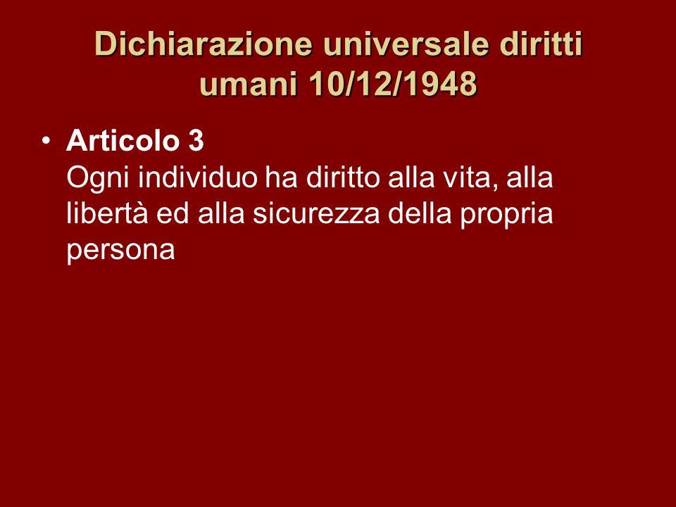 Dichiarazione universale diritti umani 10/12/1948 Articolo 3 Ogni individuo ha diritto alla vita, alla libertà ed alla sicurezza della propria persona