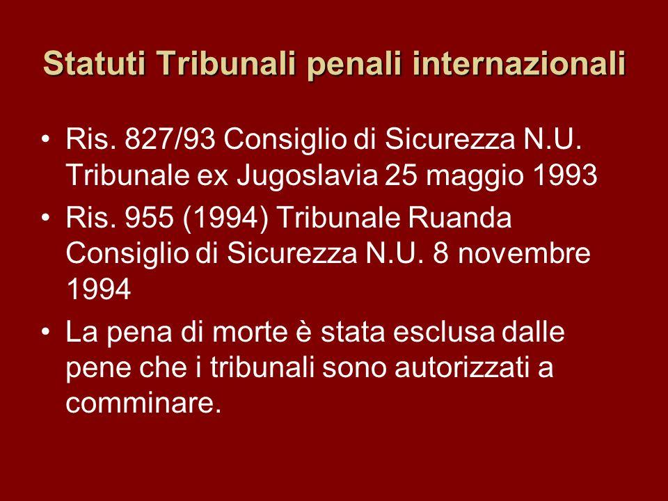 Statuti Tribunali penali internazionali Ris. 827/93 Consiglio di Sicurezza N.U. Tribunale ex Jugoslavia 25 maggio 1993 Ris. 955 (1994) Tribunale Ruand