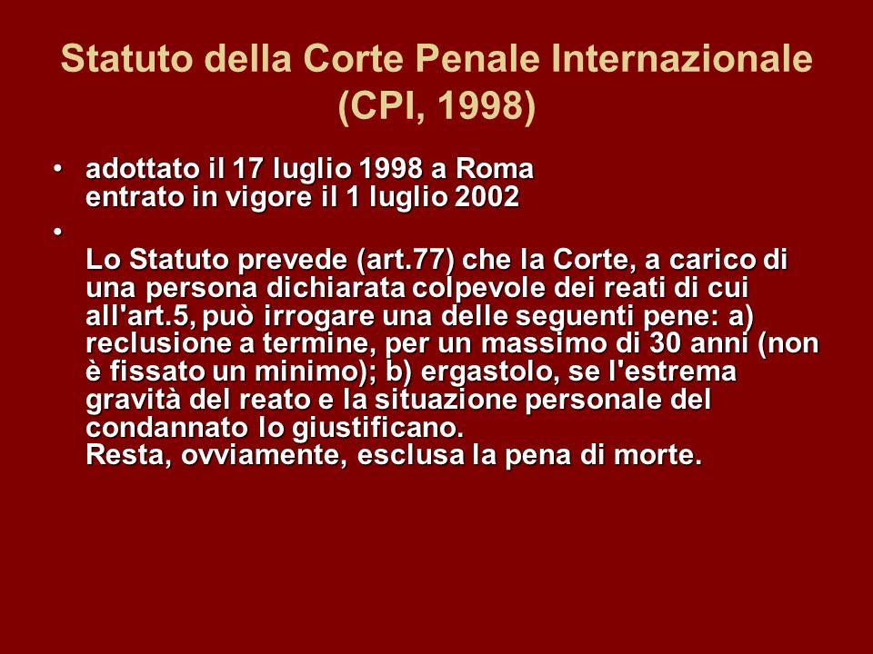 Statuto della Corte Penale Internazionale (CPI, 1998) adottato il 17 luglio 1998 a Roma entrato in vigore il 1 luglio 2002adottato il 17 luglio 1998 a