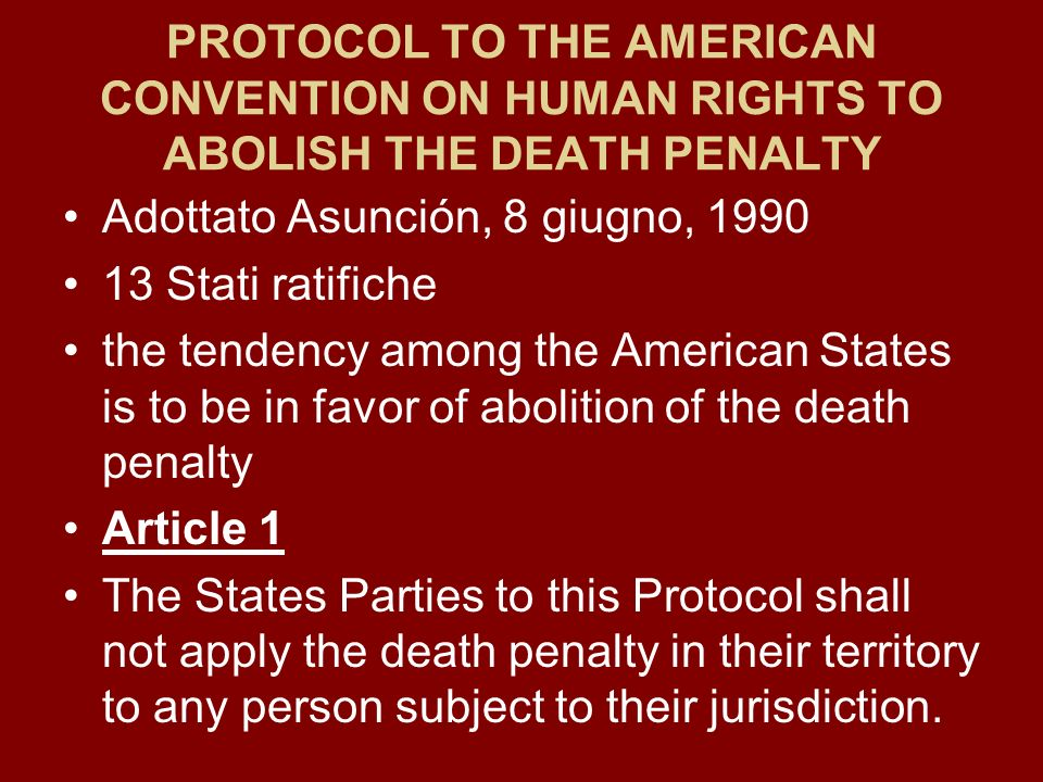 PROTOCOL TO THE AMERICAN CONVENTION ON HUMAN RIGHTS TO ABOLISH THE DEATH PENALTY Adottato Asunción, 8 giugno, 1990 13 Stati ratifiche the tendency amo