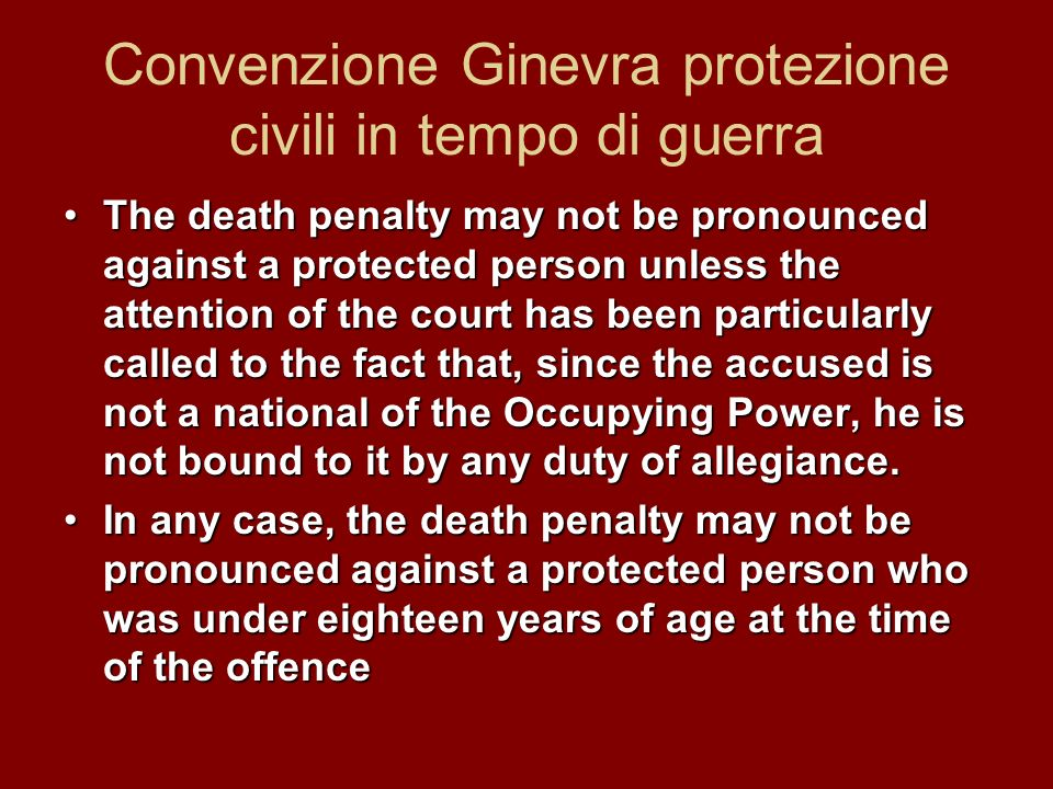 Convenzione Ginevra protezione civili in tempo di guerra The death penalty may not be pronounced against a protected person unless the attention of th