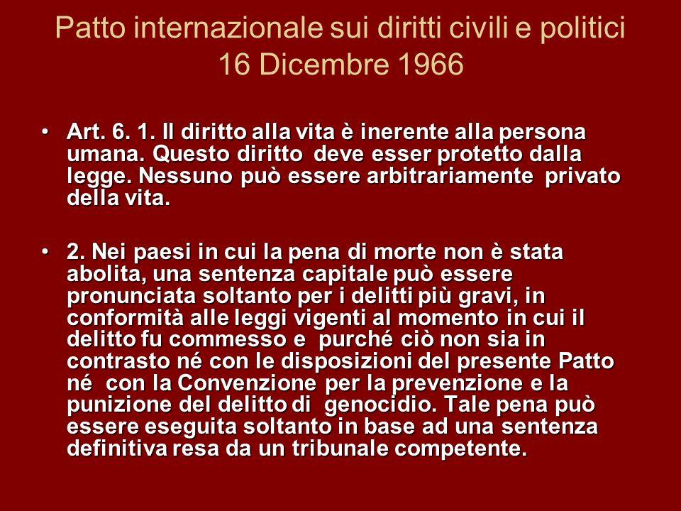 Patto internazionale sui diritti civili e politici 16 Dicembre 1966 Art. 6. 1. Il diritto alla vita è inerente alla persona umana. Questo diritto deve