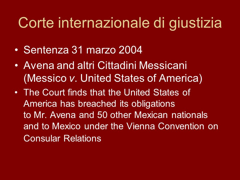 Corte internazionale di giustizia Sentenza 31 marzo 2004 Avena and altri Cittadini Messicani (Messico v. United States of America) The Court finds tha