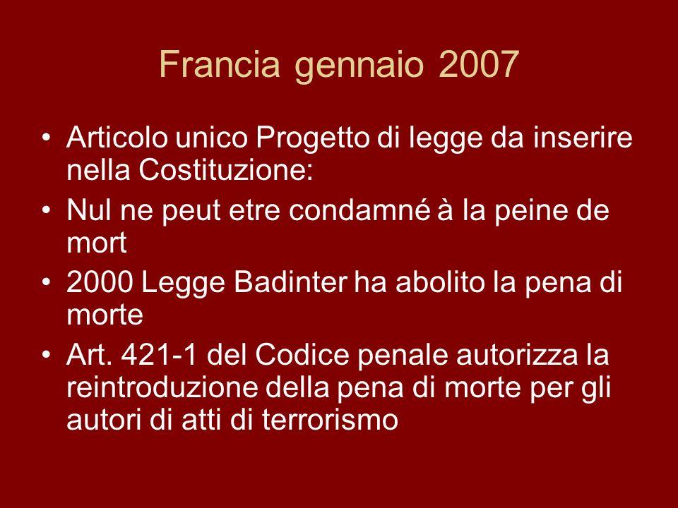 Francia gennaio 2007 Articolo unico Progetto di legge da inserire nella Costituzione: Nul ne peut etre condamné à la peine de mort 2000 Legge Badinter