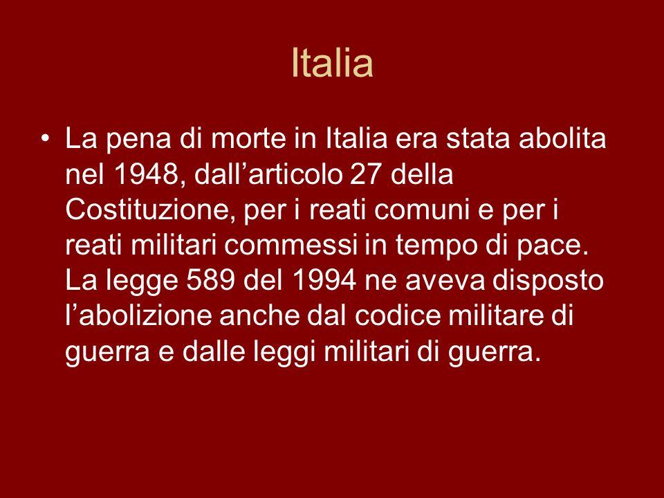 Italia La pena di morte in Italia era stata abolita nel 1948, dallarticolo 27 della Costituzione, per i reati comuni e per i reati militari commessi i