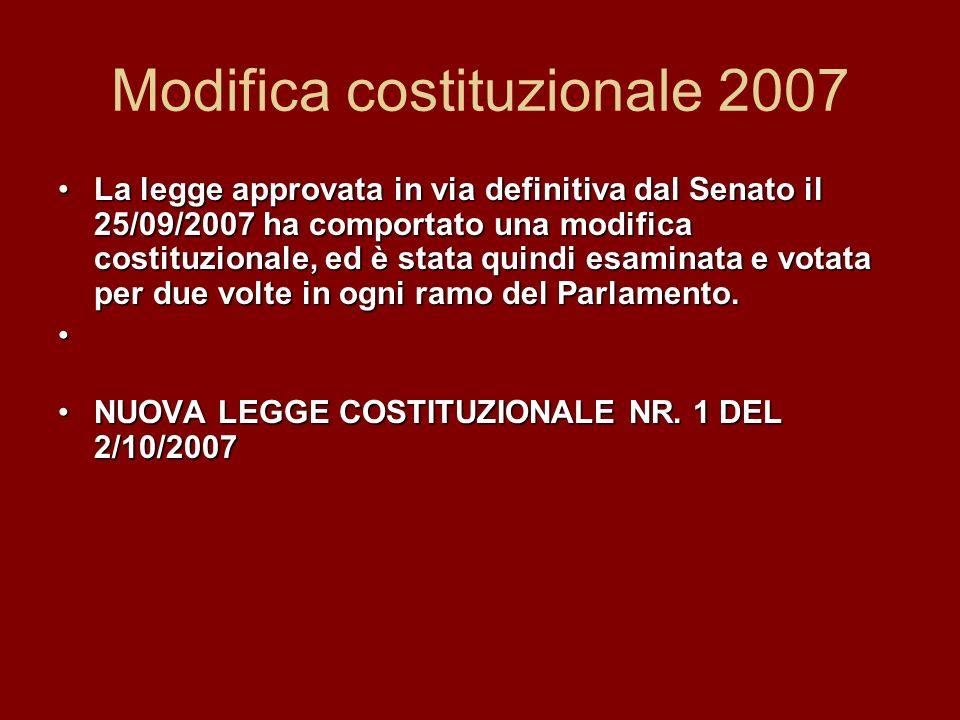 Modifica costituzionale 2007 La legge approvata in via definitiva dal Senato il 25/09/2007 ha comportato una modifica costituzionale, ed è stata quind