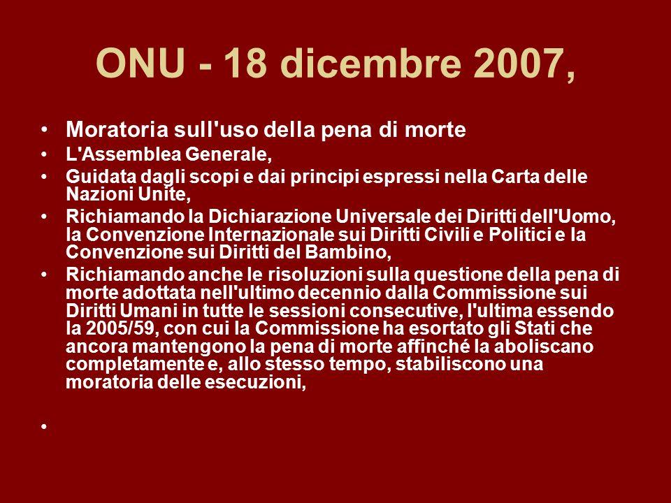ONU - 18 dicembre 2007, Moratoria sull'uso della pena di morte L'Assemblea Generale, Guidata dagli scopi e dai principi espressi nella Carta delle Naz