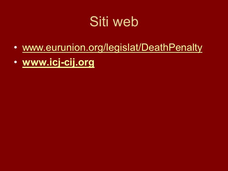 Siti web www.eurunion.org/legislat/DeathPenalty www.icj-cij.org