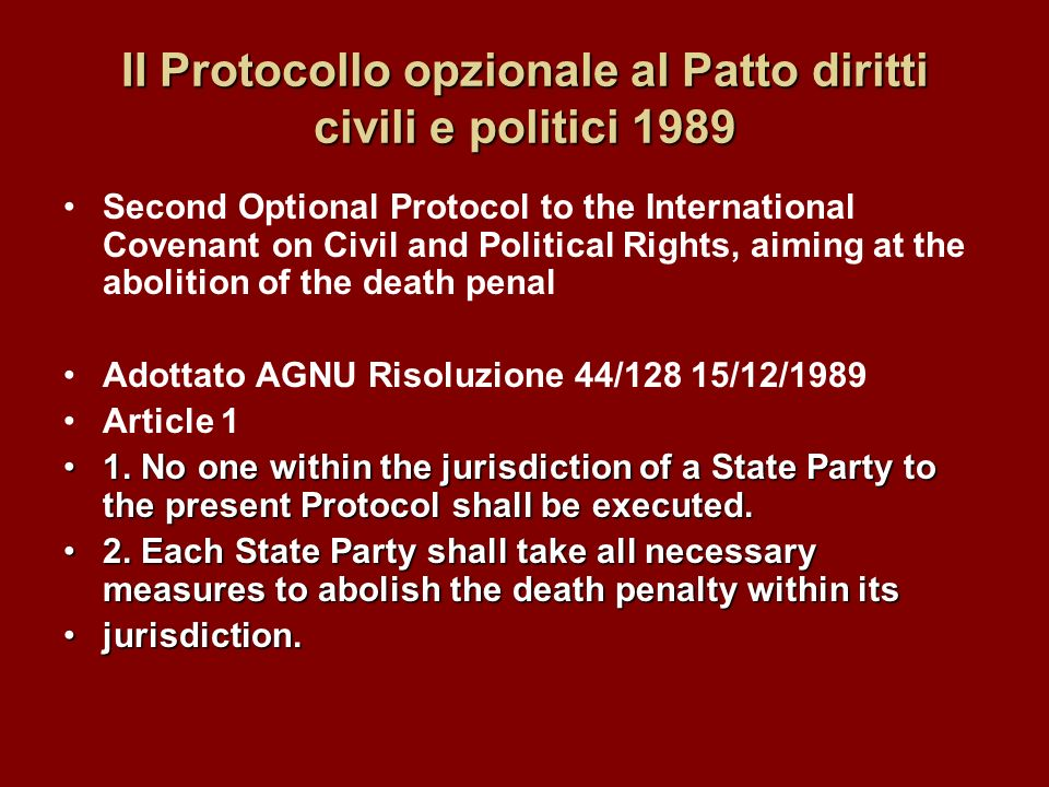 PROTOCOL TO THE AMERICAN CONVENTION ON HUMAN RIGHTS TO ABOLISH THE DEATH PENALTY Adottato Asunción, 8 giugno, 1990 13 Stati ratifiche the tendency among the American States is to be in favor of abolition of the death penalty Article 1 The States Parties to this Protocol shall not apply the death penalty in their territory to any person subject to their jurisdiction.