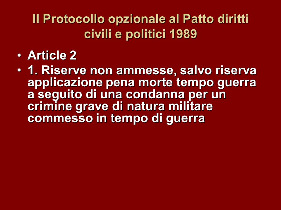 II Protocollo opzionale al Patto diritti civili e politici 1989 Article 2Article 2 1. Riserve non ammesse, salvo riserva applicazione pena morte tempo