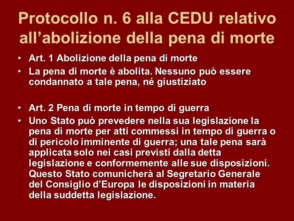 Protocollo n. 6 alla CEDU relativo allabolizione della pena di morte Art. 1 Abolizione della pena di morteArt. 1 Abolizione della pena di morte La pen