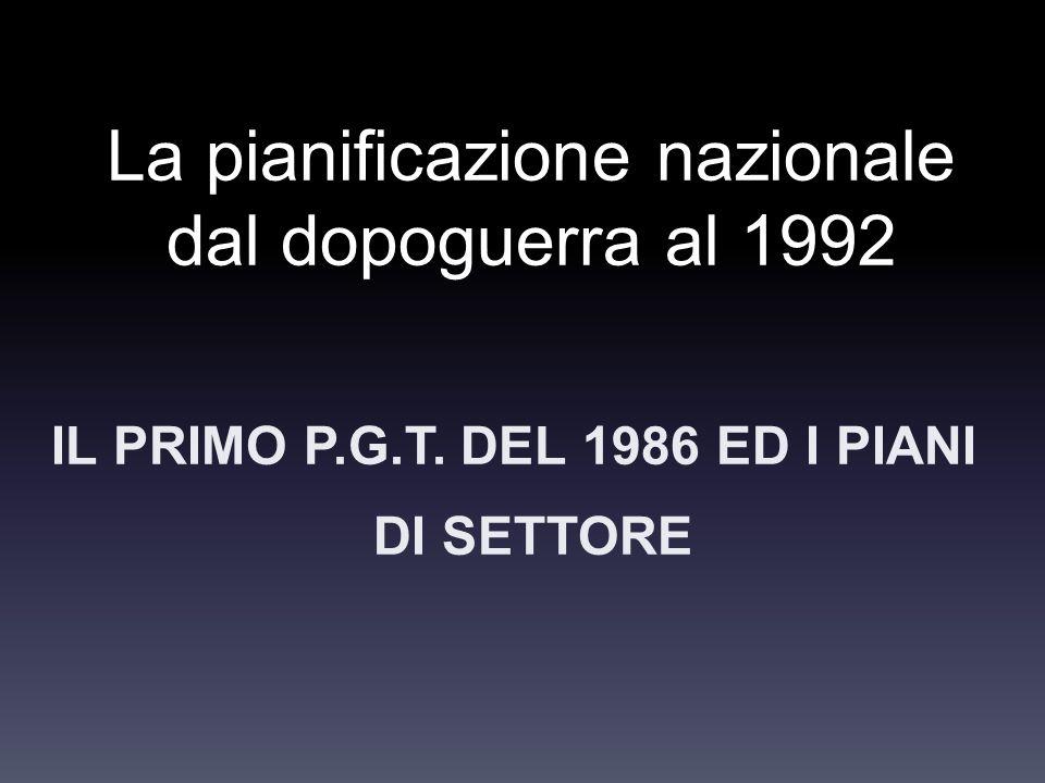 La pianificazione nazionale dal dopoguerra al 1992 IL PRIMO P.G.T. DEL 1986 ED I PIANI DI SETTORE