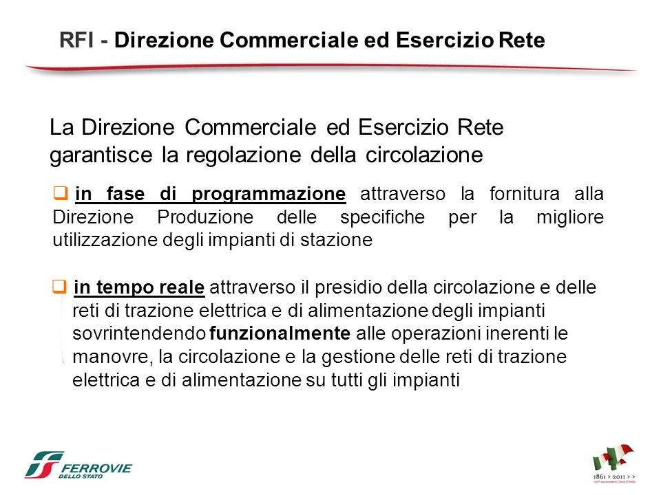 La Direzione Commerciale ed Esercizio Rete garantisce la regolazione della circolazione in fase di programmazione attraverso la fornitura alla Direzio