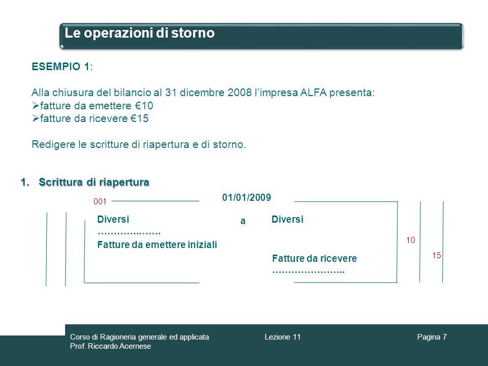 Le operazioni di storno Pagina 7 ESEMPIO 1: Alla chiusura del bilancio al 31 dicembre 2008 limpresa ALFA presenta: fatture da emettere 10 fatture da r