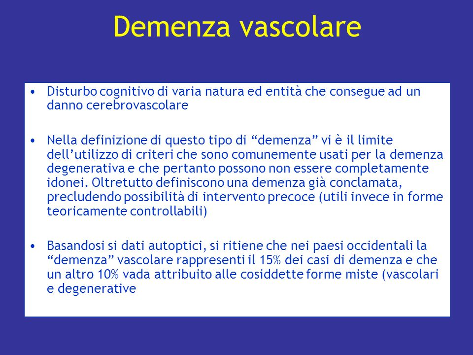 Disturbo cognitivo di varia natura ed entità che consegue ad un danno cerebrovascolare Nella definizione di questo tipo di demenza vi è il limite dell