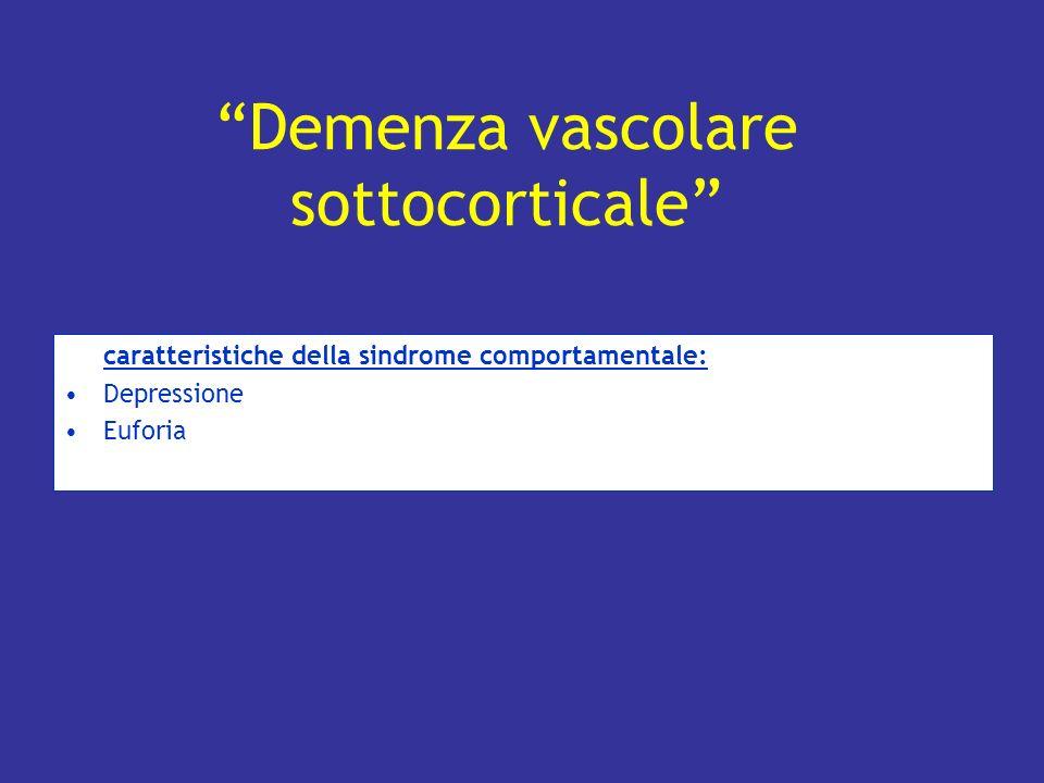 caratteristiche della sindrome comportamentale: Depressione Euforia Demenza vascolare sottocorticale