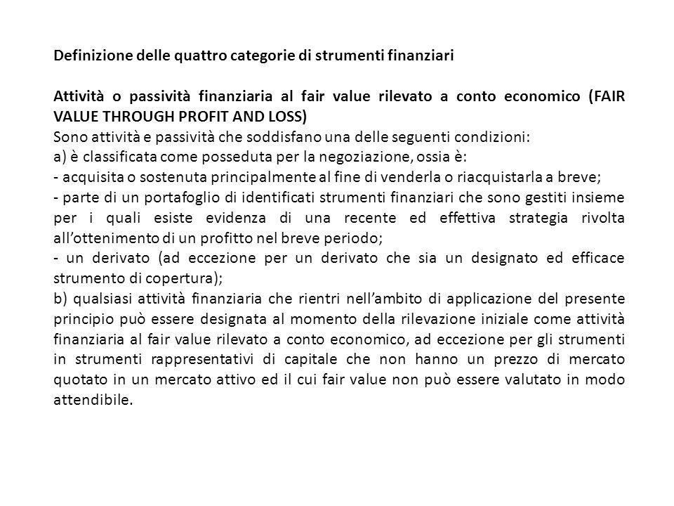 Definizione delle quattro categorie di strumenti finanziari Attività o passività finanziaria al fair value rilevato a conto economico (FAIR VALUE THRO