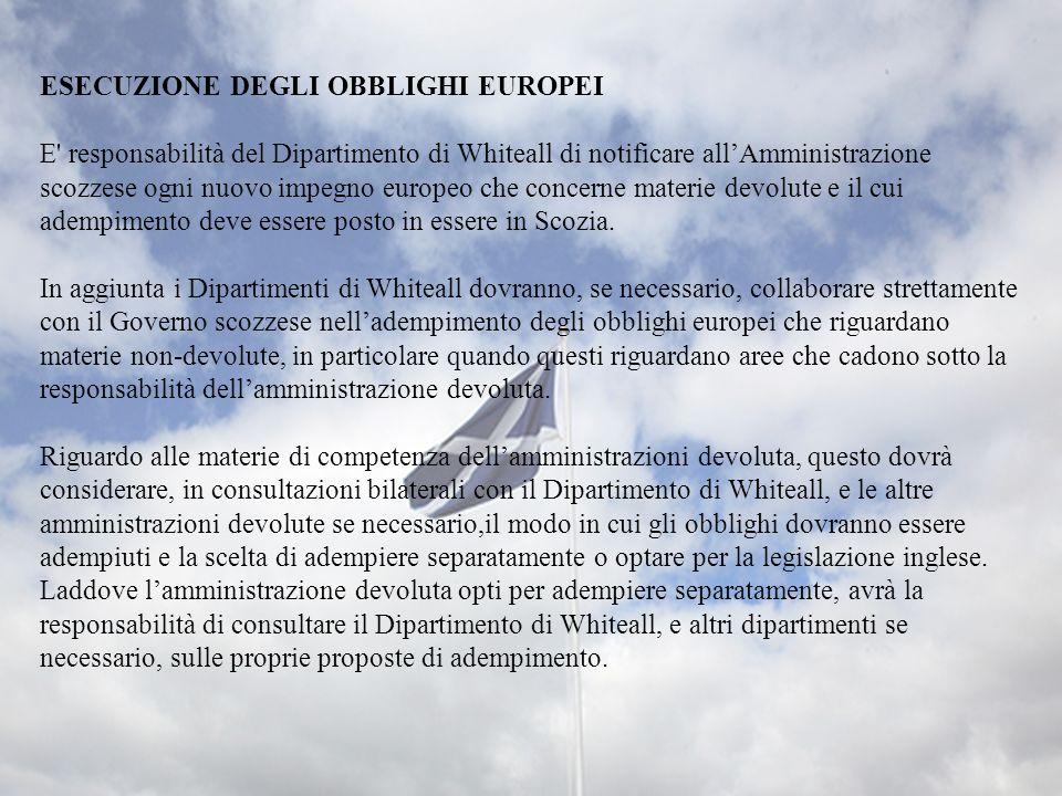 ESECUZIONE DEGLI OBBLIGHI EUROPEI E' responsabilità del Dipartimento di Whiteall di notificare allAmministrazione scozzese ogni nuovo impegno europeo