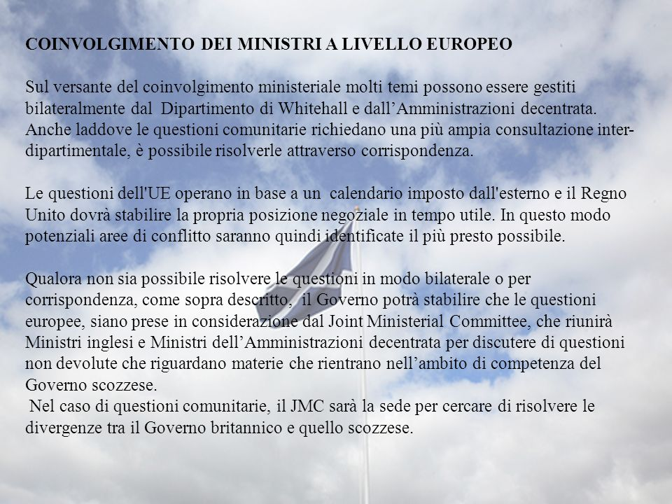 COINVOLGIMENTO DEI MINISTRI A LIVELLO EUROPEO Sul versante del coinvolgimento ministeriale molti temi possono essere gestiti bilateralmente dal Dipart