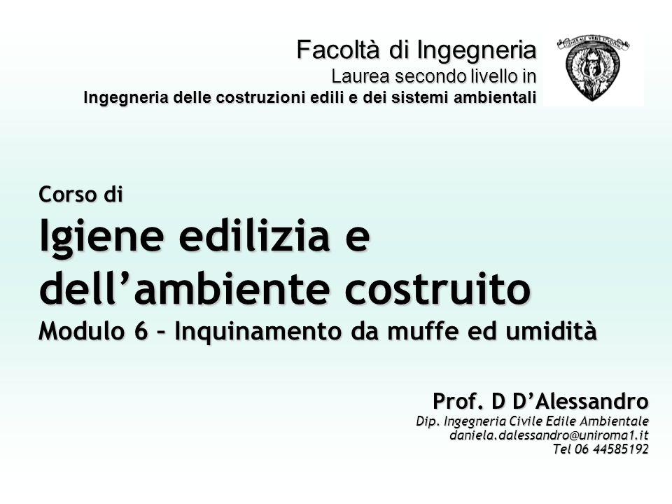 Corso di Igiene edilizia e dellambiente costruito Modulo 6 – Inquinamento da muffe ed umidità Prof. D DAlessandro Dip. Ingegneria Civile Edile Ambient