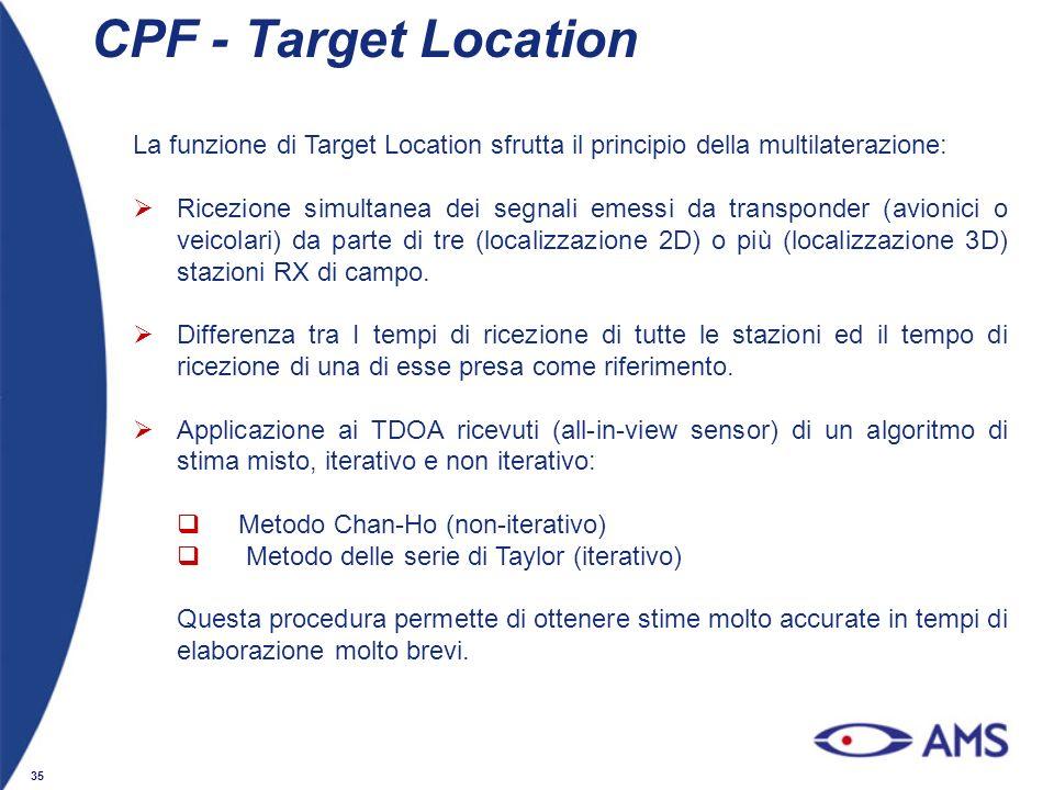 35 CPF - Target Location La funzione di Target Location sfrutta il principio della multilaterazione: Ricezione simultanea dei segnali emessi da transp