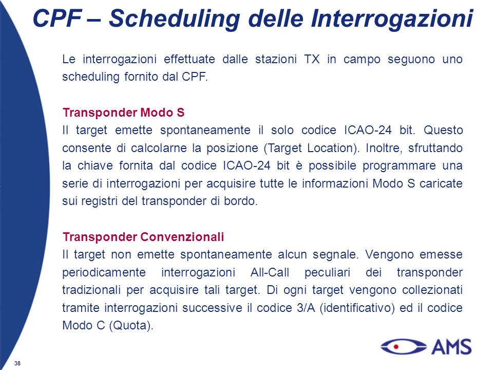 38 CPF – Scheduling delle Interrogazioni Le interrogazioni effettuate dalle stazioni TX in campo seguono uno scheduling fornito dal CPF. Transponder M