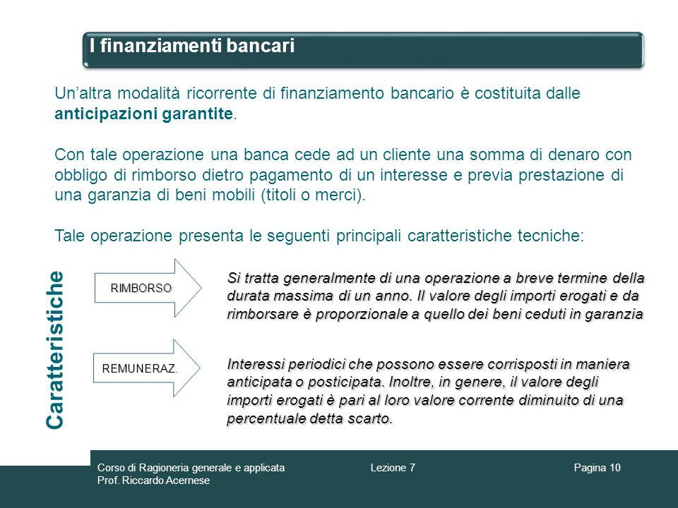I finanziamenti bancari Pagina 10 Unaltra modalità ricorrente di finanziamento bancario è costituita dalle anticipazioni garantite. Con tale operazion