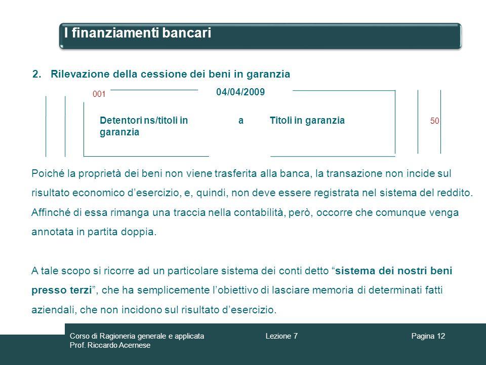 I finanziamenti bancari Pagina 12 Detentori ns/titoli in garanzia aTitoli in garanzia 001 50 04/04/2009 2.Rilevazione della cessione dei beni in garan