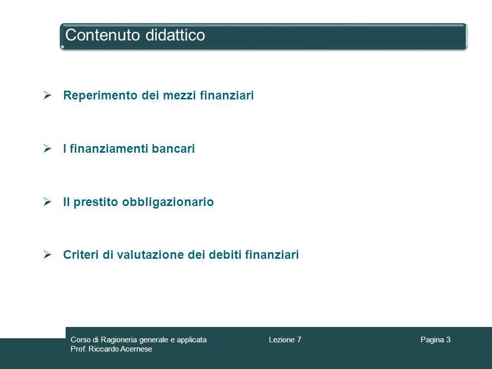Contenuto didattico Reperimento dei mezzi finanziari I finanziamenti bancari Il prestito obbligazionario Criteri di valutazione dei debiti finanziari