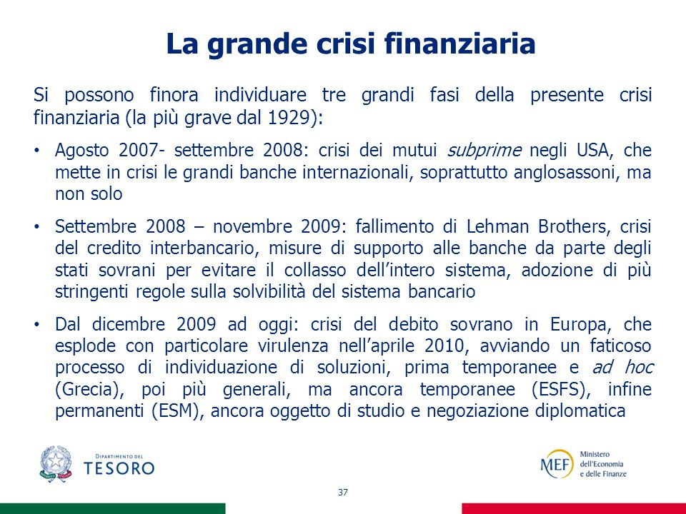 37 La grande crisi finanziaria Si possono finora individuare tre grandi fasi della presente crisi finanziaria (la più grave dal 1929): Agosto 2007- se