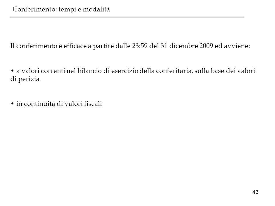 43 Il conferimento è efficace a partire dalle 23:59 del 31 dicembre 2009 ed avviene: a valori correnti nel bilancio di esercizio della conferitaria, s
