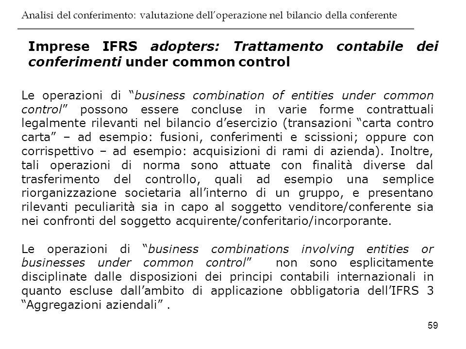59 Imprese IFRS adopters: Trattamento contabile dei conferimenti under common control Le operazioni di business combination of entities under common c