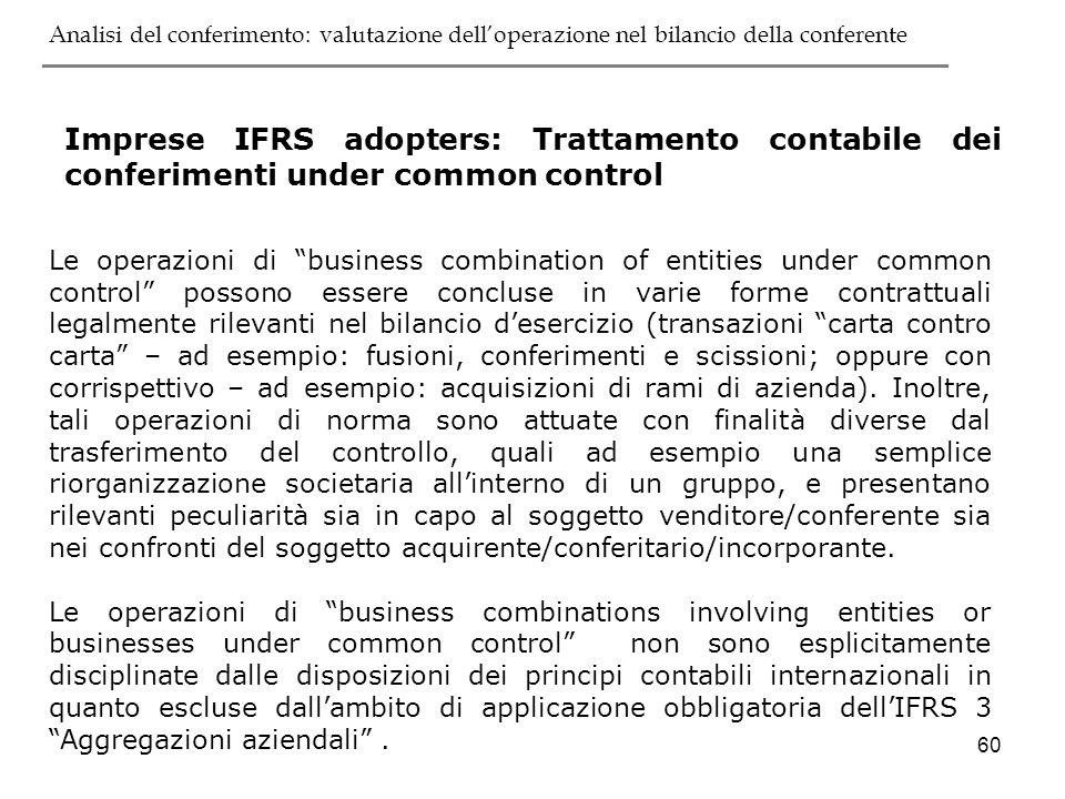 60 Imprese IFRS adopters: Trattamento contabile dei conferimenti under common control Le operazioni di business combination of entities under common c
