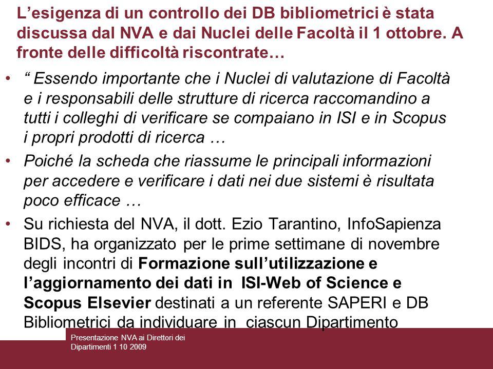 Lesigenza di un controllo dei DB bibliometrici è stata discussa dal NVA e dai Nuclei delle Facoltà il 1 ottobre.