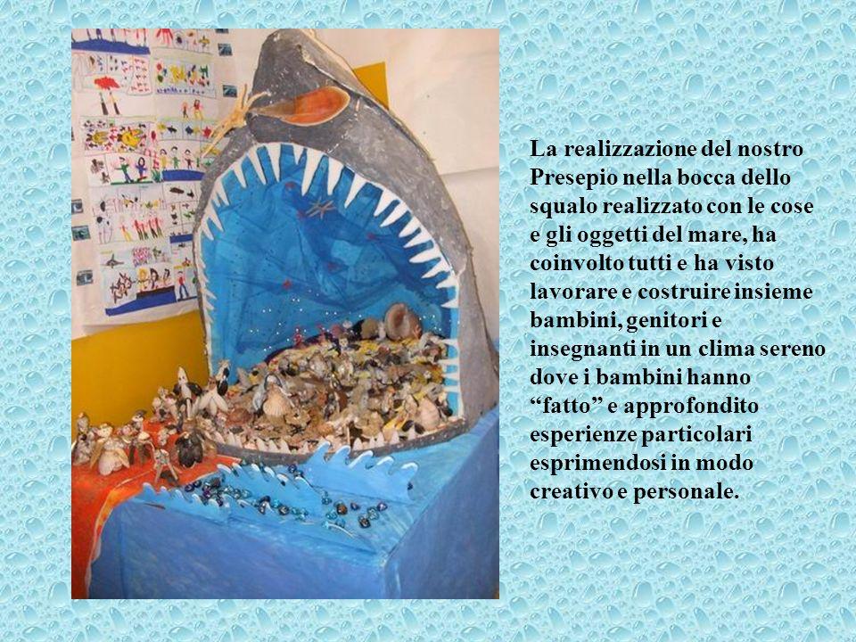 La realizzazione del nostro Presepio nella bocca dello squalo realizzato con le cose e gli oggetti del mare, ha coinvolto tutti e ha visto lavorare e