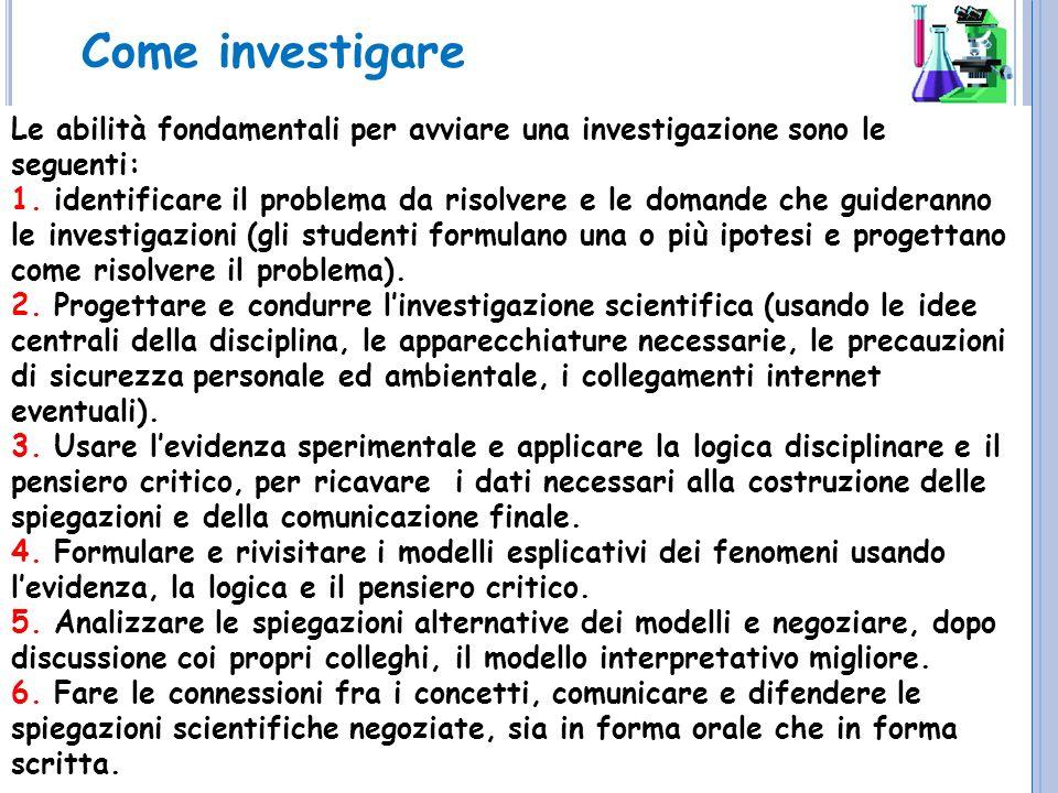 Le abilità fondamentali per avviare una investigazione sono le seguenti: 1. identificare il problema da risolvere e le domande che guideranno le inves