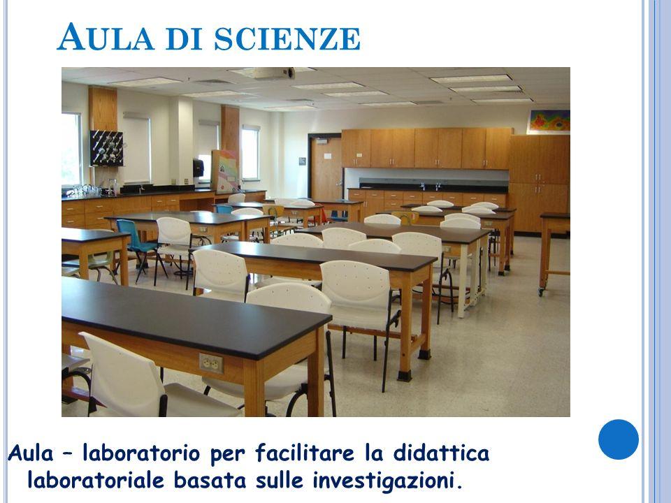A ULA DI SCIENZE Aula – laboratorio per facilitare la didattica laboratoriale basata sulle investigazioni.