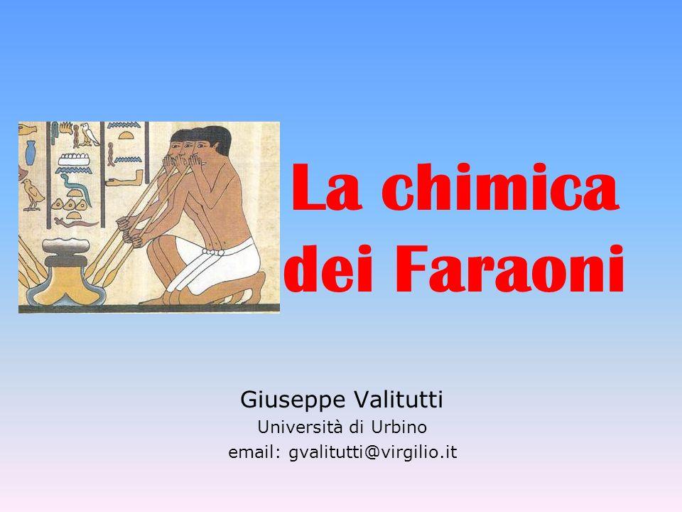 La chimica dei Faraoni Giuseppe Valitutti Università di Urbino email: gvalitutti@virgilio.it