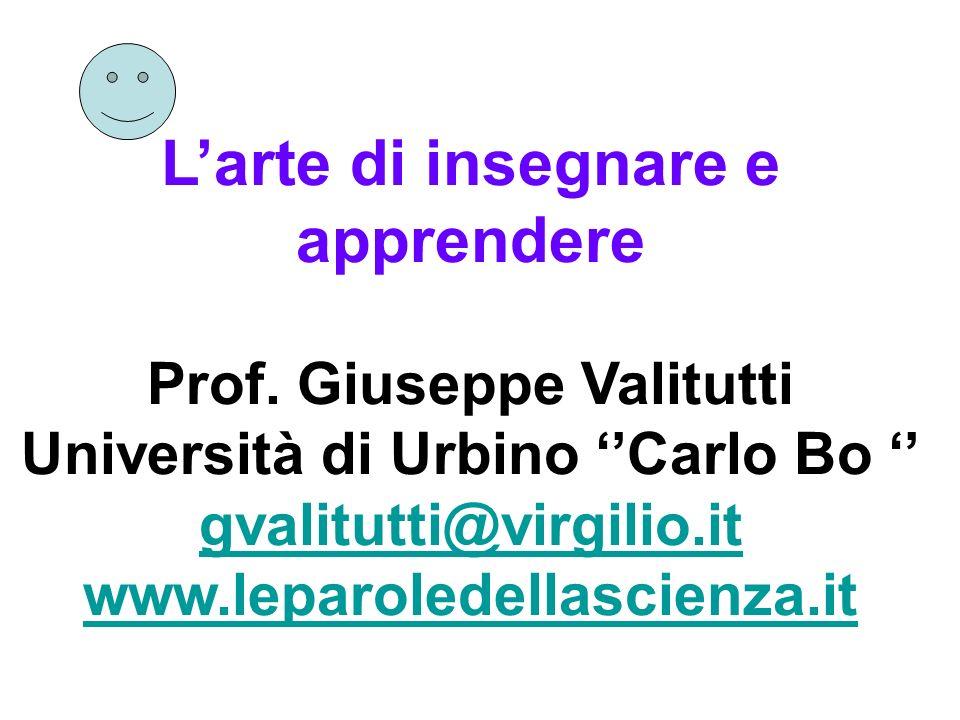 Larte di insegnare e apprendere Prof. Giuseppe Valitutti Università di Urbino Carlo Bo gvalitutti@virgilio.it www.leparoledellascienza.it