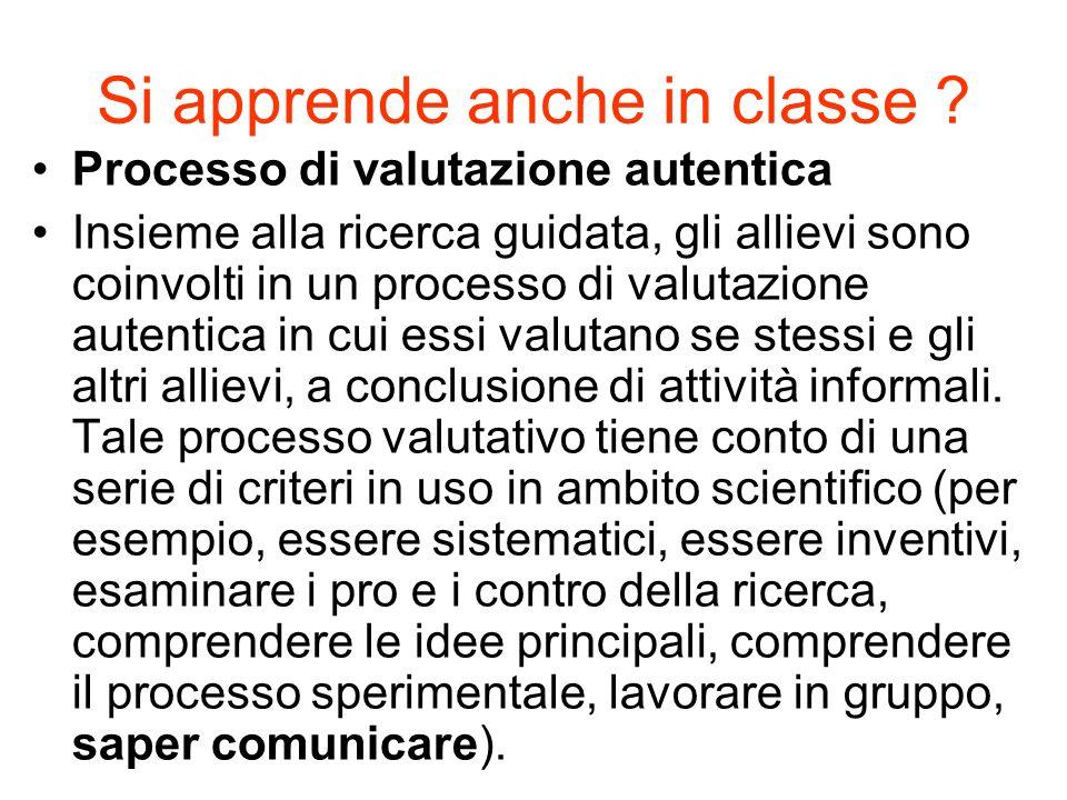 Si apprende anche in classe ? Processo di valutazione autentica Insieme alla ricerca guidata, gli allievi sono coinvolti in un processo di valutazione