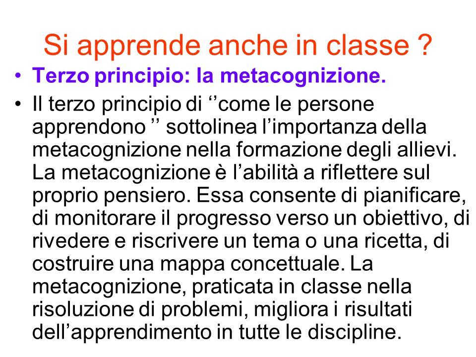 Si apprende anche in classe ? Terzo principio: la metacognizione. Il terzo principio di come le persone apprendono sottolinea limportanza della metaco