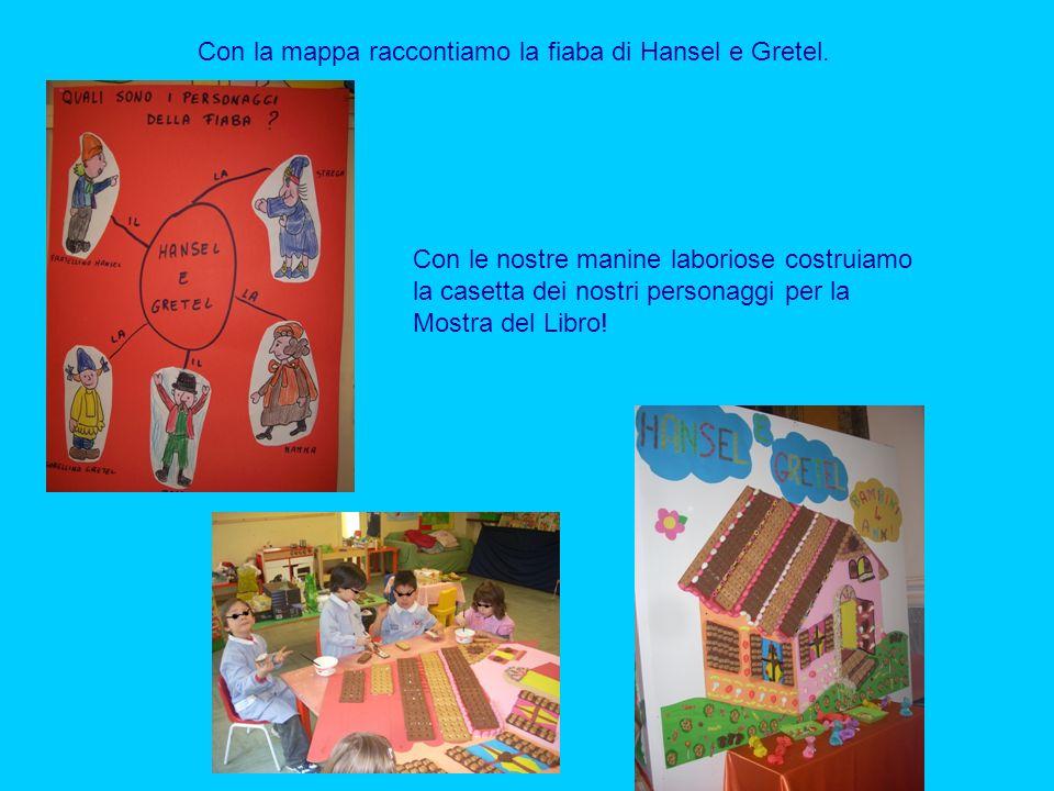 Con la mappa raccontiamo la fiaba di Hansel e Gretel. Con le nostre manine laboriose costruiamo la casetta dei nostri personaggi per la Mostra del Lib