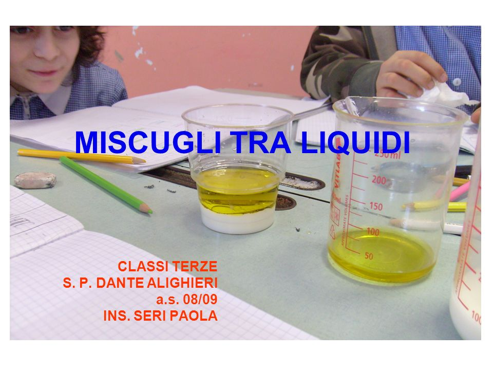 MISCUGLI TRA LIQUIDI CLASSI TERZE S. P. DANTE ALIGHIERI a.s. 08/09 INS. SERI PAOLA