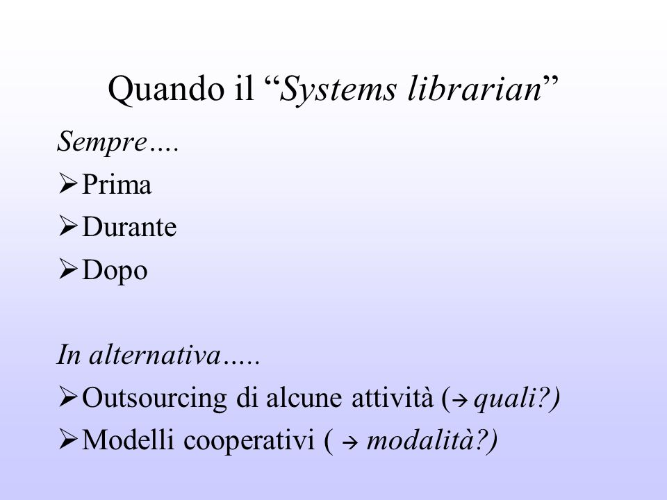 Quando il Systems librarian Sempre…. Prima Durante Dopo In alternativa…..