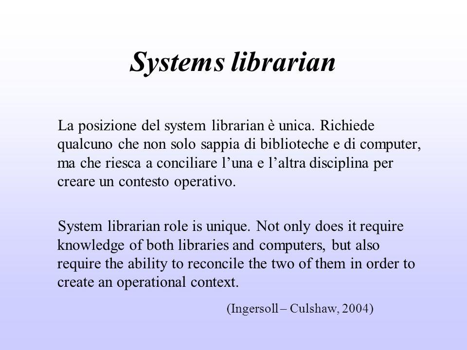 Systems librarian La posizione del system librarian è unica.