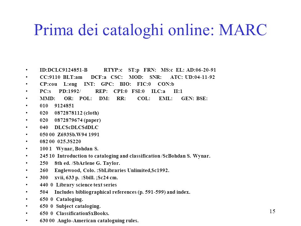 15 Prima dei cataloghi online: MARC ID:DCLC9124851-B RTYP:c ST:p FRN: MS:c EL: AD:06-20-91 CC:9110 BLT:am DCF:a CSC: MOD: SNR: ATC: UD:04-11-92 CP:cou