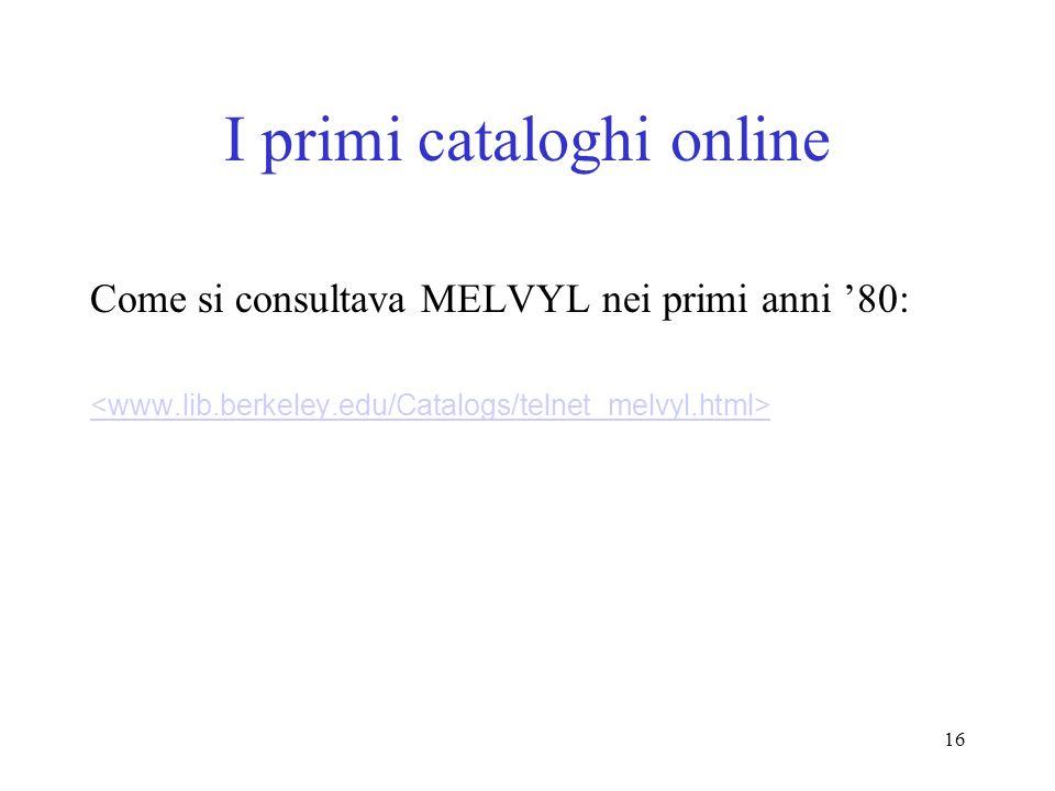 16 I primi cataloghi online Come si consultava MELVYL nei primi anni 80: