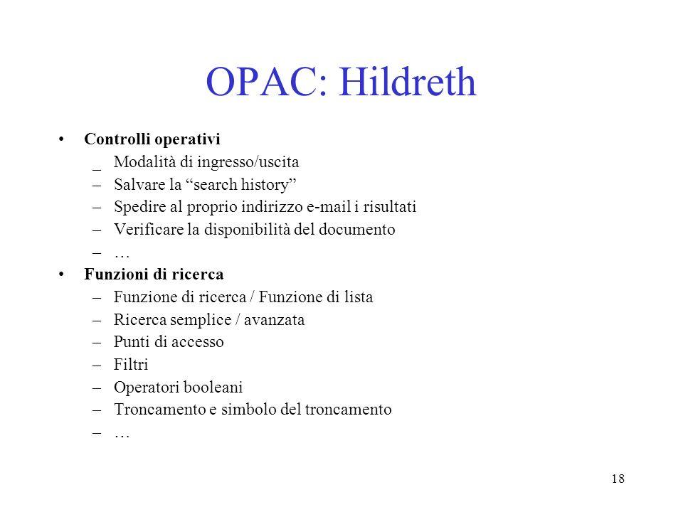 18 OPAC: Hildreth Controlli operativi _ Modalità di ingresso/uscita –Salvare la search history –Spedire al proprio indirizzo e-mail i risultati –Verif