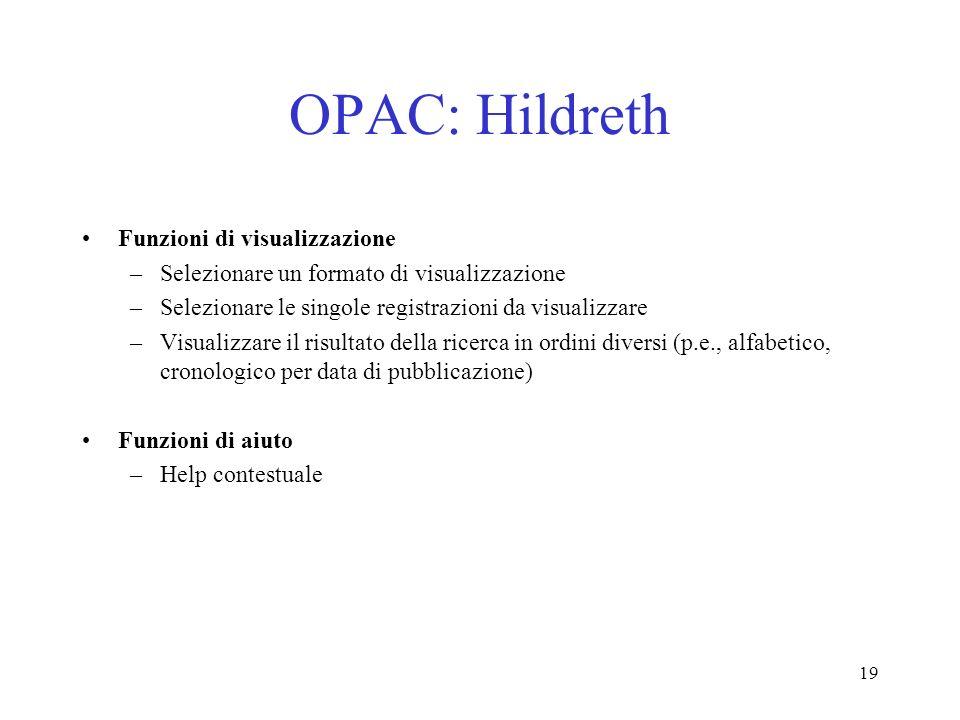 19 OPAC: Hildreth Funzioni di visualizzazione –Selezionare un formato di visualizzazione –Selezionare le singole registrazioni da visualizzare –Visual