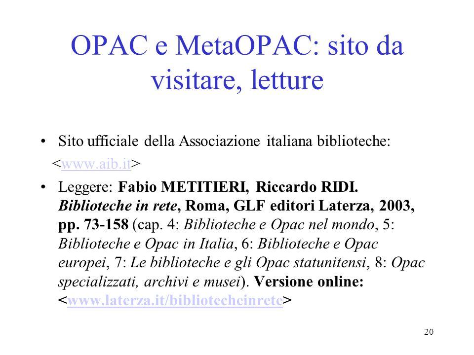 20 OPAC e MetaOPAC: sito da visitare, letture Sito ufficiale della Associazione italiana biblioteche: www.aib.it Leggere: Fabio METITIERI, Riccardo RI